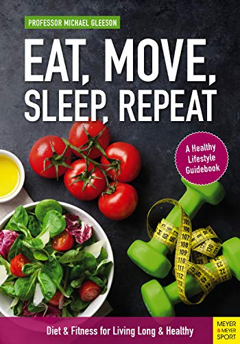 Eat, Move, Sleep, Repeat: Diet & Fitness for Living Long & Healthy (English Edition)