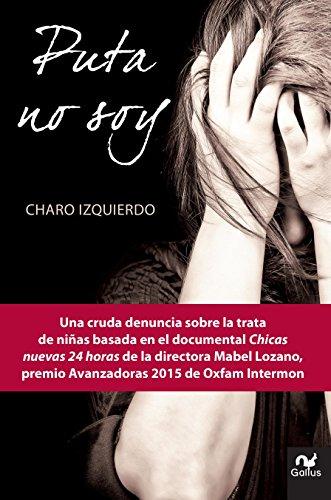 Puta No Soy: Una Cruda Denuncia Sobre La Trata de Niñas Basada En El Documental Chicas Nuevas 24 Horas de la Directora Mabel Lozano (Gallus)