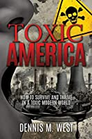 Toxic America: How to Survive and Thrive in a Toxic Modern World