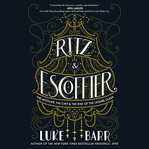 Ritz and Escoffier Audiobook By Luke Barr cover art