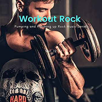 Workout Rock - Pumping And Warming Up Rock Music Series, Vol. 12