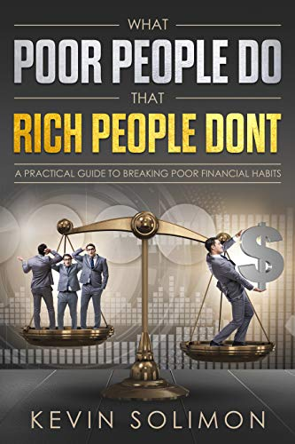 What Poor People Do That Rich People Don't: A Practical Guide To Breaking Poor Financial Habits (English Edition)