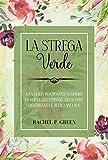 La Strega Verde: Una guida pratica alla scoperta dei segreti della magia delle piante, delle erbe, dei cristalli e altro ancora! (Italian Edition)