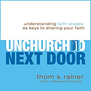 The Unchurched Next Door     Understanding Faith Stages as Keys to Sharing Your Faith              By:                                                                                                                                 Thom S. Rainer                               Narrated by:                                                                                                                                 Don Reed                      Length: 7 hrs     16 ratings     Overall 4.8