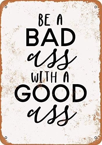 ZHKERYNA Cartel de lata con texto en inglés 'Be A Bad Ass with A Good Ass Tin Sign Retro Fashion Metal Tin Sign multiusos de aluminio para el hogar, bar, pub, película, decoración de pared, 20 x 30 cm