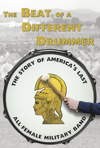 The Beat of a Different Drummer: The Story of America's Last All-Female Military Band