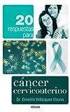 20 respuestas para cancer cervicouterino (Vivir Mejor (Vergara)) (Spanish Edition)