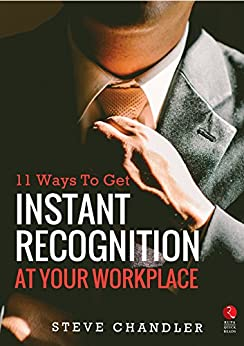 11 Ways to Get Instant Recognition at your Workplace (Rupa Quick Reads) by [Steve Chandler]