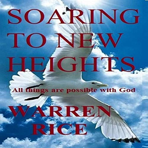 Soaring to New Heights Audiobook By Warren Rice cover art