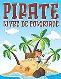 Pirate Livre de Coloriage: Illustrations mignonnes de pirates pour les enfants de 3 à 10 ans   Coloriages faciles et relaxants sur les pirates   Pages ... avec des pirates, des bateaux et des trésors