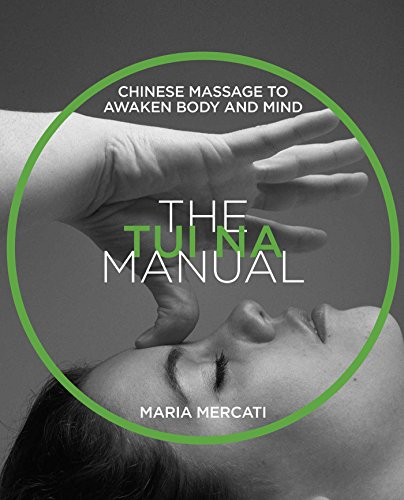 Compare Textbook Prices for The Tui Na Manual: Chinese Massage to Awaken Body and Mind 2nd Edition, New edition of <i>The Handbook of Chinese Massage</i> Edition ISBN 9781620557495 by Mercati, Maria
