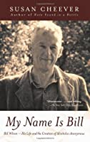 My Name Is Bill: Bill Wilson--His Life and the Creation of Alcoholics Anonymous by Susan Cheever(2005-08-23)