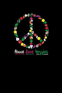 Peace Love Veggies: Vegetarian Notebook Vegetable Lover Gift For Vegans, Pacifists, Hippies And Veggie Lovers Feat. Brocco...