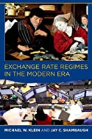 Exchange Rate Regimes in the Modern Era (The MIT Press)
