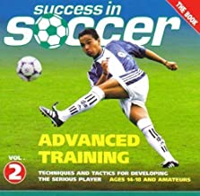 Success in Soccer, Vol. 2: Advanced Training - Techniques And Tactics for Developing the Serious Player