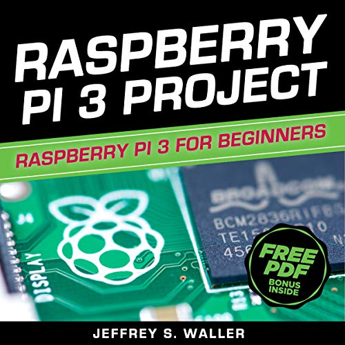 Raspberry Pi 3 Project: Raspberry Pi 3 for Beginners cover art