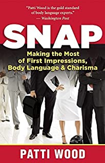 Snap: Making the Most of First Impressions, Body Language, and Charisma
