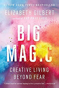 Big Magic: Creative Living Beyond Fear by [Elizabeth Gilbert]