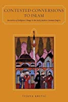 Contested Conversions to Islam: Narratives of Religious Change in the Early Modern Ottoman Empire