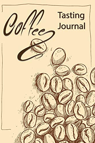 Coffee Tasting Journal: Recording Your Experience and Analyze the Coffee You Drink