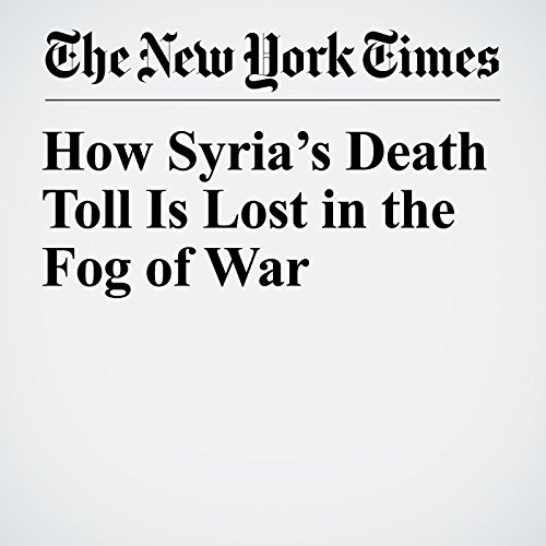 How Syria's Death Toll Is Lost in the Fog of War copertina
