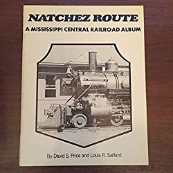 Image: Natchez Route a Mississippi Central Railroad Album | Paperback: 48 pages | by Price David S. and Louis R. Saillard (Author). Publisher: Mississippi Great Southern; 1st edition (1975)