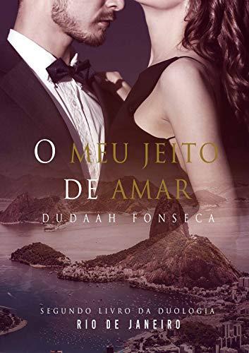 O MEU JEITO DE AMAR (Duologia Rio de Janeiro Livro 2)