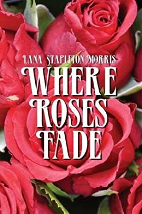 [(Where Roses Fade)] [By (author) Lana Stapleton-Morris] published on (March, 2015)