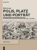Polis, Platz und Porträt: Die Bildnisstatuen auf der Agora von Athen im Späthellenismus und in der Kaiserzeit (86 v. Chr. 267 n. Chr.) (Urban Spaces, 9) (German Edition)