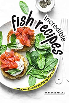 Incredible Fish Recipes  Why You Should Be Eating More Fish