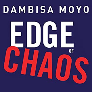 Edge of Chaos                   By:                                                                                                                                 Dambisa Moyo                               Narrated by:                                                                                                                                 Pamala Tyson                      Length: 8 hrs and 27 mins     10 ratings     Overall 3.9