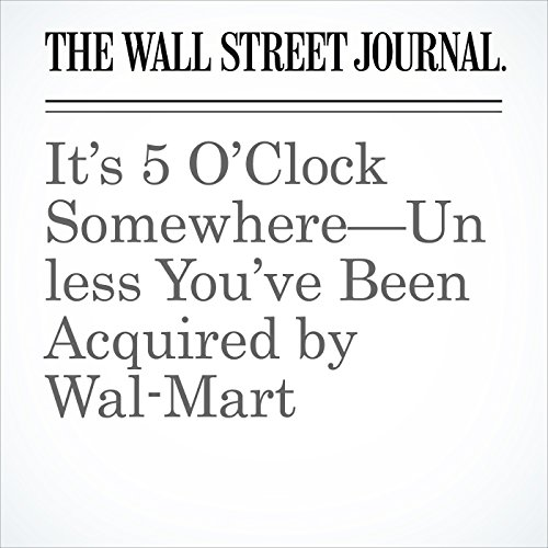 It's 5 O'Clock Somewhere—Unless You've Been Acquired by Wal-Mart copertina