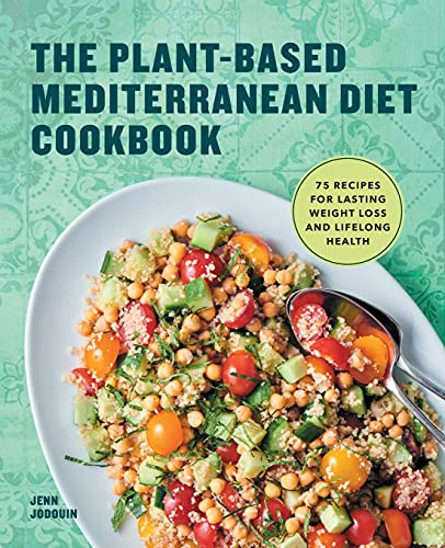 The Plant-Based Mediterranean Diet Cookbook: 75 Recipes for Lasting Weight Loss and Lifelong Health