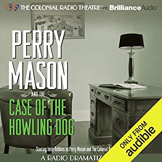 Perry Mason and the Case of the Howling Dog     A Radio Dramatization              By:                                                                                                                                 Erle Stanley Gardner,                                                                                        M. J. Elliott                               Narrated by:                                                                                                                                 Jerry Robbins,                                                                                        The Colonial Radio Players                      Length: 1 hr and 18 mins     123 ratings     Overall 4.4