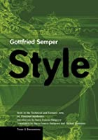 Style: Style in the Technical and Tectonic Arts; Or, Practical Aesthetics (Texts and Documents Series)