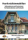 Frankreichimmobilien: Informationen und Praxiswissen für Käufer, Besitzer und Verkäufer (Immobilien im Ausland)