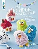 Das Pompon-Bastelbuch: Flauschige Bastelideen zum Spielen und Spaß haben (German Edition)