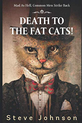 Death To The Fat Cats!: Mad As Hell, Common Men Strike Back