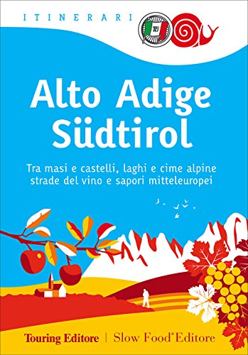 Alto Adige Südtirol. Tra masi e castelli, laghi e cime alpine, strade del vino e sapori mitteleuropei (Itinerari. Slow Food)