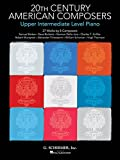 20th Century American Composers - Upper Intermediate Level Piano: 27 Works by 8 Composers