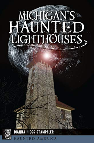 Michigan's Haunted Lighthouses (Haunted America) by [Dianna Higgs Stampfler]