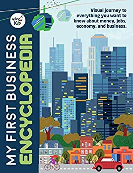 My First Business Encyclopedia  Visual journey to everything you want to know about money jobs economy and business  Silega Kids Business for Children Book 1