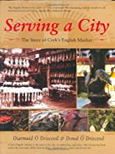 Serving a City: The Story of Cork's English Market by Donal O Drisceoil (2006-05-19)
