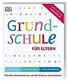 Grundschule für Eltern: Lernen lernen, Deutsch und Mathe, Fit für den Übertritt: Was Sie wissen müssen, um Ihr Kind zu unterstützen