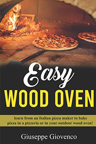 easy wood oven: Learn from an Italian pizza maker to bake pizza in a pizzeria or an your outdoor wood oven!: 8 (Pizza Italiana Pro)
