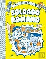 Eu Quero Ser Um Soldado Romano (Portuguese Edition)