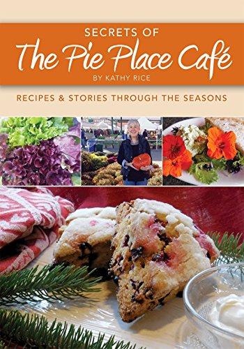 Secrets of the Pie Place Café: Recipes & Stories Through the Seasons
