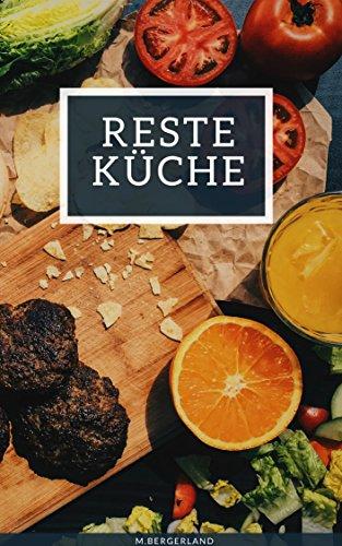 Kochen: Mit Resten das Beste Kochen, Küchenreste ganz leicht verwerten,...