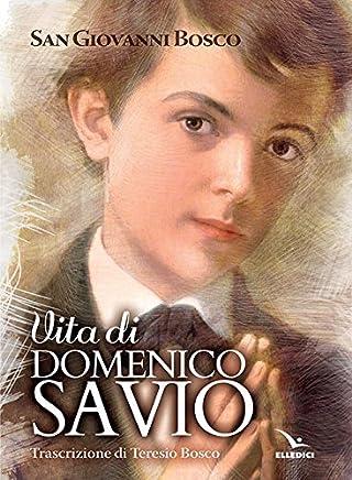 Vita di Domenico Savio. Trascrizione in lingua corrente del testo di Don Bosco con fatti e notizie nuove