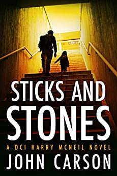 Sticks and Stones: A Scottish Crime Thriller (A DCI Harry McNeil Crime Thriller Book 1) by [John Carson]